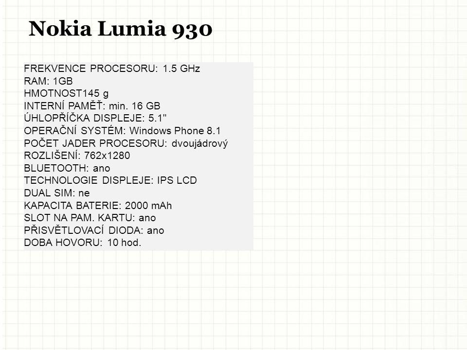 Nokia Lumia 930 FREKVENCE PROCESORU: 1.5 GHz RAM: 1GB HMOTNOST145 g INTERNÍ PAMĚŤ: min.