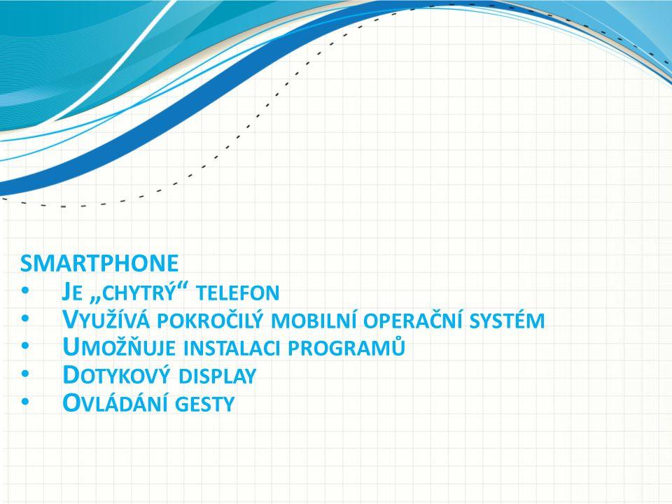 """SMARTPHONE J E """" CHYTRÝ TELEFON V YUŽÍVÁ POKROČILÝ MOBILNÍ OPERAČNÍ SYSTÉM U MOŽŇUJE INSTALACI PROGRAMŮ D OTYKOVÝ DISPLAY O VLÁDÁNÍ GESTY"""