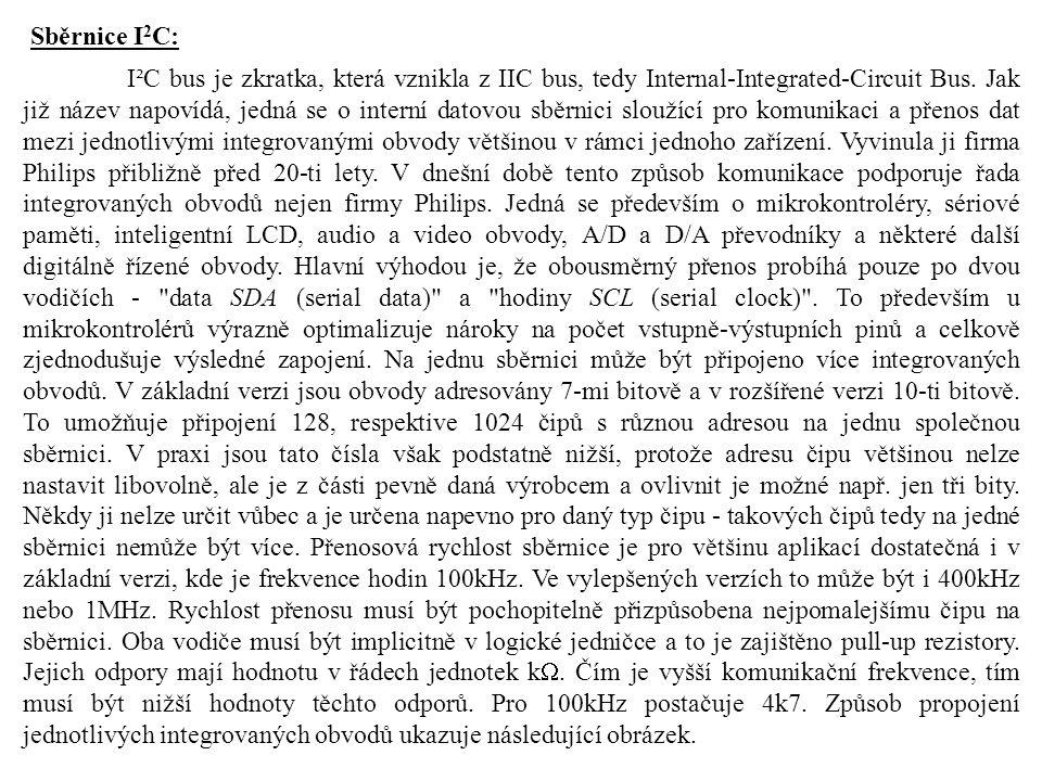 Sběrnice I 2 C: I²C bus je zkratka, která vznikla z IIC bus, tedy Internal-Integrated-Circuit Bus. Jak již název napovídá, jedná se o interní datovou
