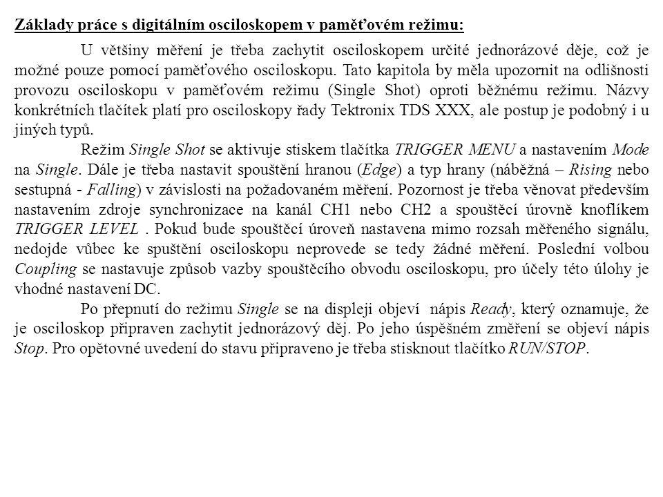 Základy práce s digitálním osciloskopem v paměťovém režimu: U většiny měření je třeba zachytit osciloskopem určité jednorázové děje, což je možné pouze pomocí paměťového osciloskopu.