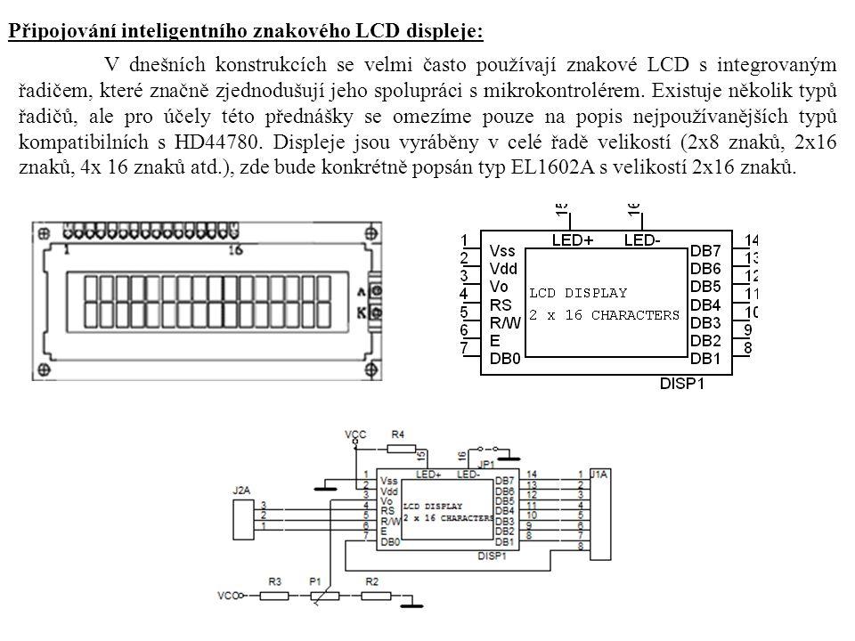 Připojování inteligentního znakového LCD displeje: V dnešních konstrukcích se velmi často používají znakové LCD s integrovaným řadičem, které značně zjednodušují jeho spolupráci s mikrokontrolérem.