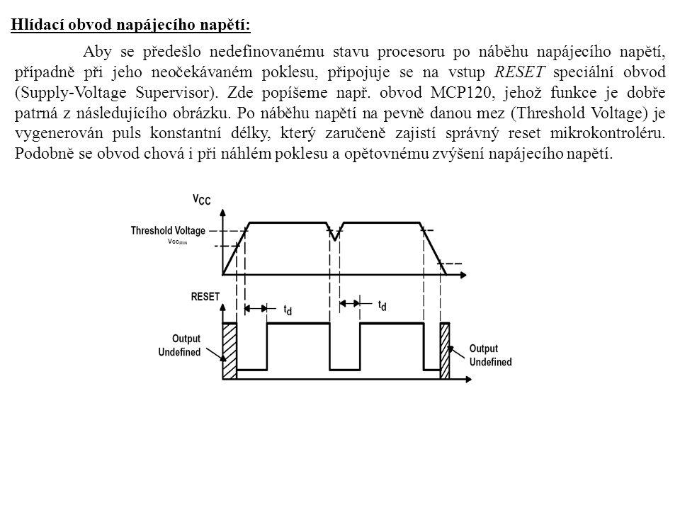 Hlídací obvod napájecího napětí: Aby se předešlo nedefinovanému stavu procesoru po náběhu napájecího napětí, případně při jeho neočekávaném poklesu, p