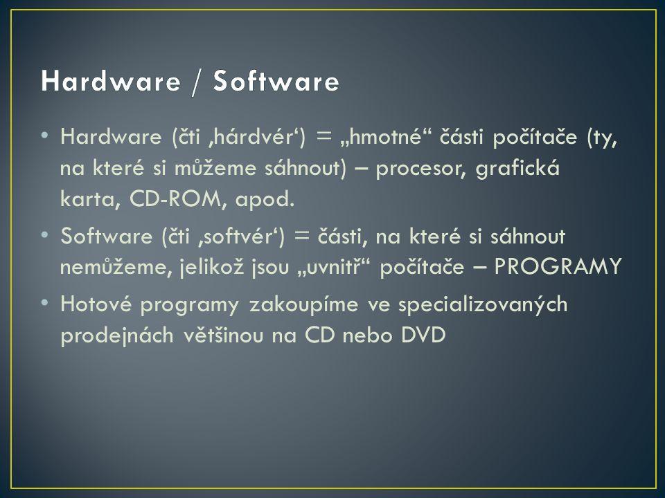 """Hardware (čti 'hárdvér') = """"hmotné části počítače (ty, na které si můžeme sáhnout) – procesor, grafická karta, CD-ROM, apod."""