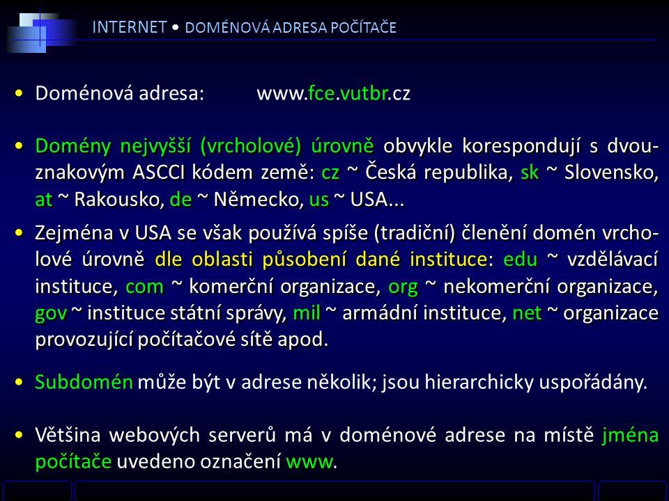 INTERNET DOMÉNOVÁ ADRESA POČÍTAČE Domény nejvyšší (vrcholové) úrovně obvykle korespondují s dvou- znakovým ASCCI kódem země: cz ~ Česká republika, sk ~ Slovensko, at ~ Rakousko, de ~ Německo, us ~ USA...