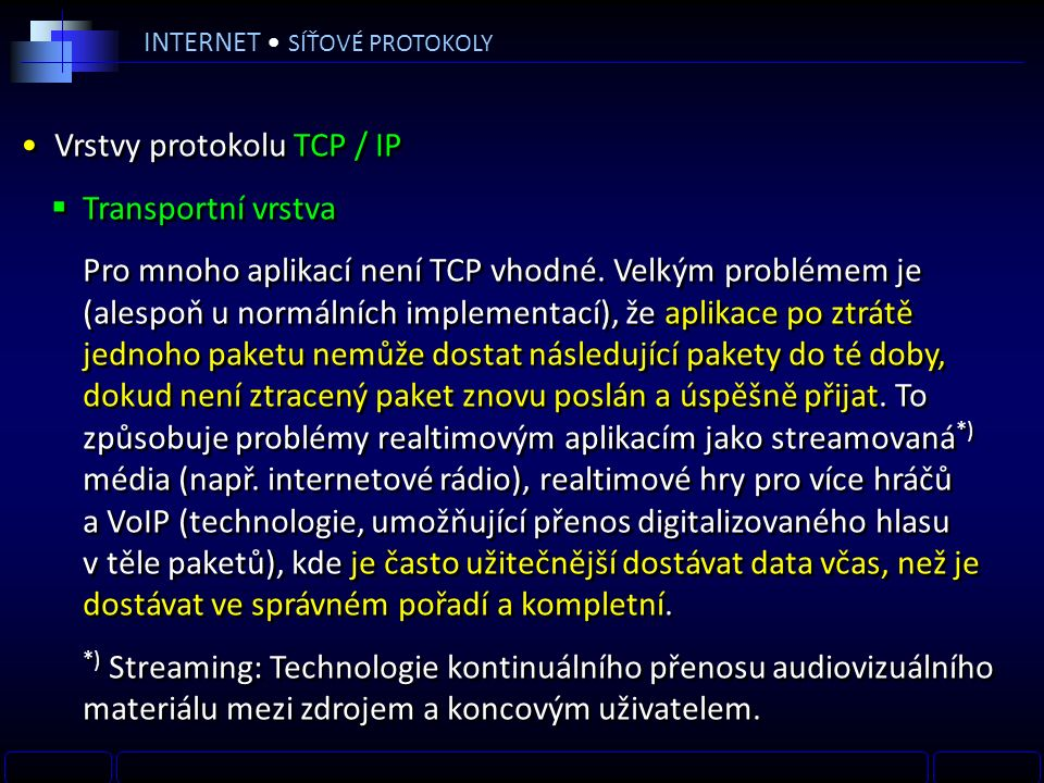 INTERNET SÍŤOVÉ PROTOKOLY Vrstvy protokolu TCP / IP  Transportní vrstva Pro mnoho aplikací není TCP vhodné.