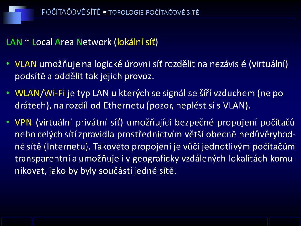 LAN ~ Local Area Network (lokální síť) VLAN umožňuje na logické úrovni síť rozdělit na nezávislé (virtuální) podsítě a oddělit tak jejich provoz.