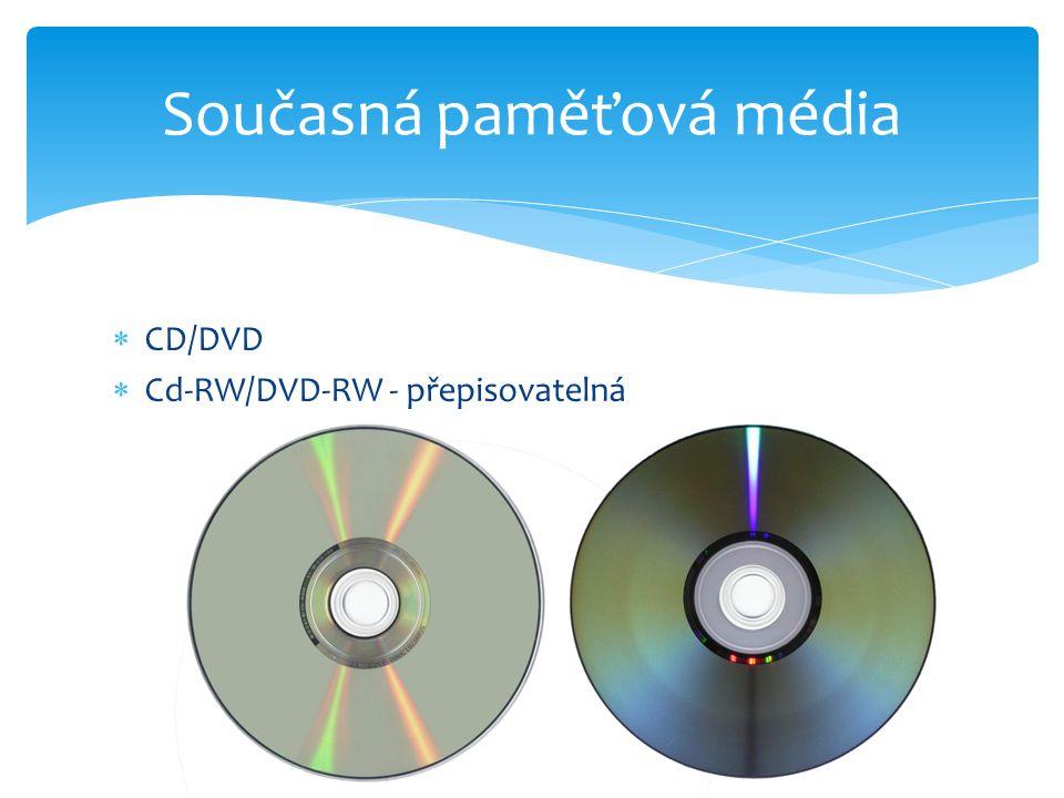  CD/DVD  Cd-RW/DVD-RW - přepisovatelná Současná paměťová média