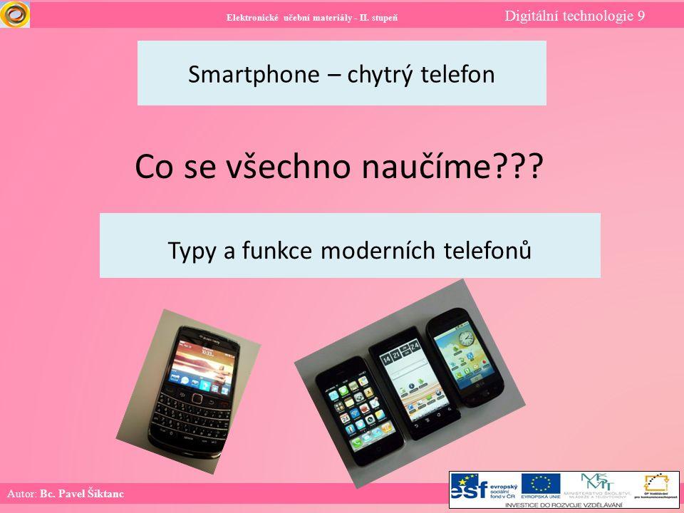 Elektronické učební materiály - II. stupeň Digitální technologie 9 Autor: Bc. Pavel Šiktanc Smartphone – chytrý telefon Co se všechno naučíme??? Typy