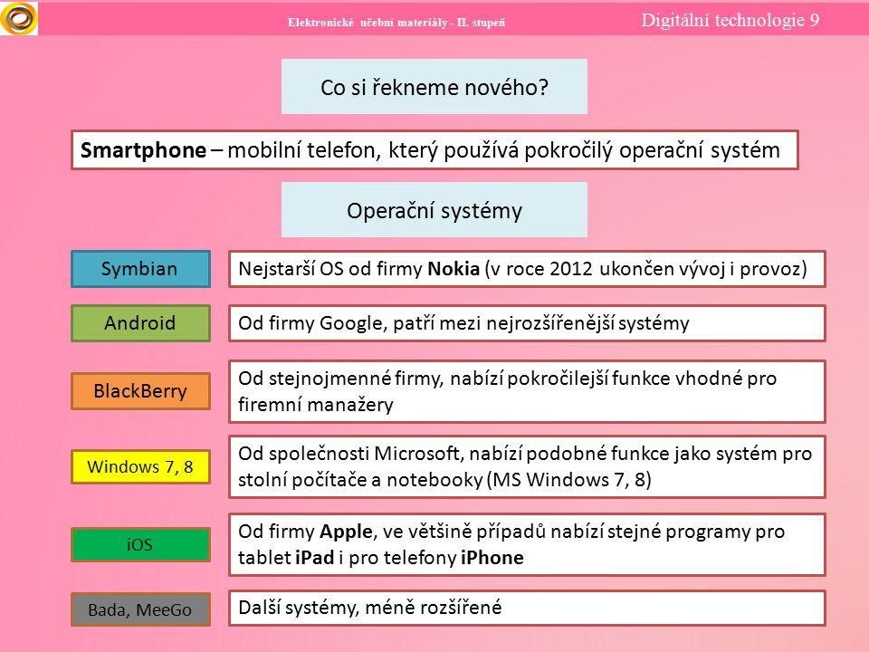Elektronické učební materiály - II. stupeň Digitální technologie 9 Co si řekneme nového? Smartphone – mobilní telefon, který používá pokročilý operačn