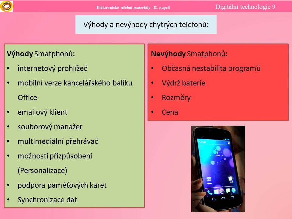 Elektronické učební materiály - II. stupeň Digitální technologie 9 Výhody a nevýhody chytrých telefonů: Výhody Smatphonů: internetový prohlížeč mobiln