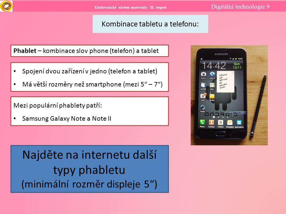 Elektronické učební materiály - II. stupeň Digitální technologie 9 Kombinace tabletu a telefonu: Phablet – kombinace slov phone (telefon) a tablet Spo