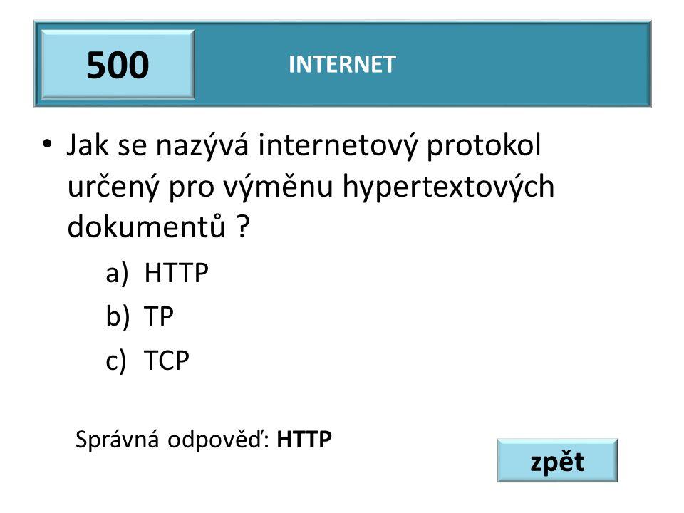 Jak se nazývá internetový protokol určený pro výměnu hypertextových dokumentů ? a)HTTP b)TP c)TCP Správná odpověď: HTTP INTERNET 500 zpět