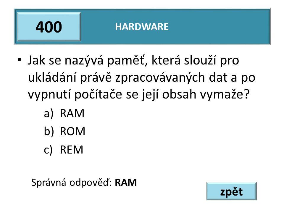 Jak se nazývá paměť, která slouží pro ukládání právě zpracovávaných dat a po vypnutí počítače se její obsah vymaže? a)RAM b)ROM c)REM Správná odpověď:
