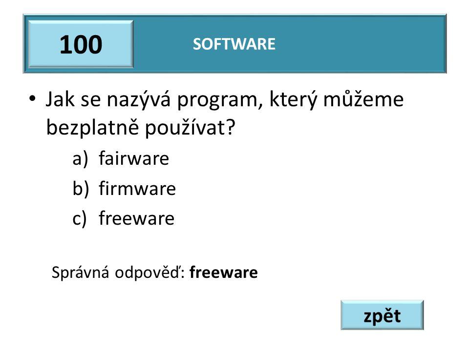 Jak se nazývá program, který můžeme bezplatně používat? a)fairware b)firmware c)freeware Správná odpověď: freeware SOFTWARE 100 zpět