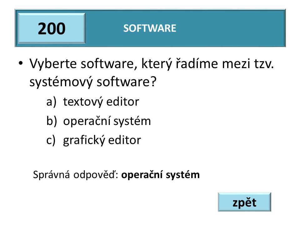 Vyberte software, který řadíme mezi tzv. systémový software? a)textový editor b)operační systém c)grafický editor Správná odpověď: operační systém SOF