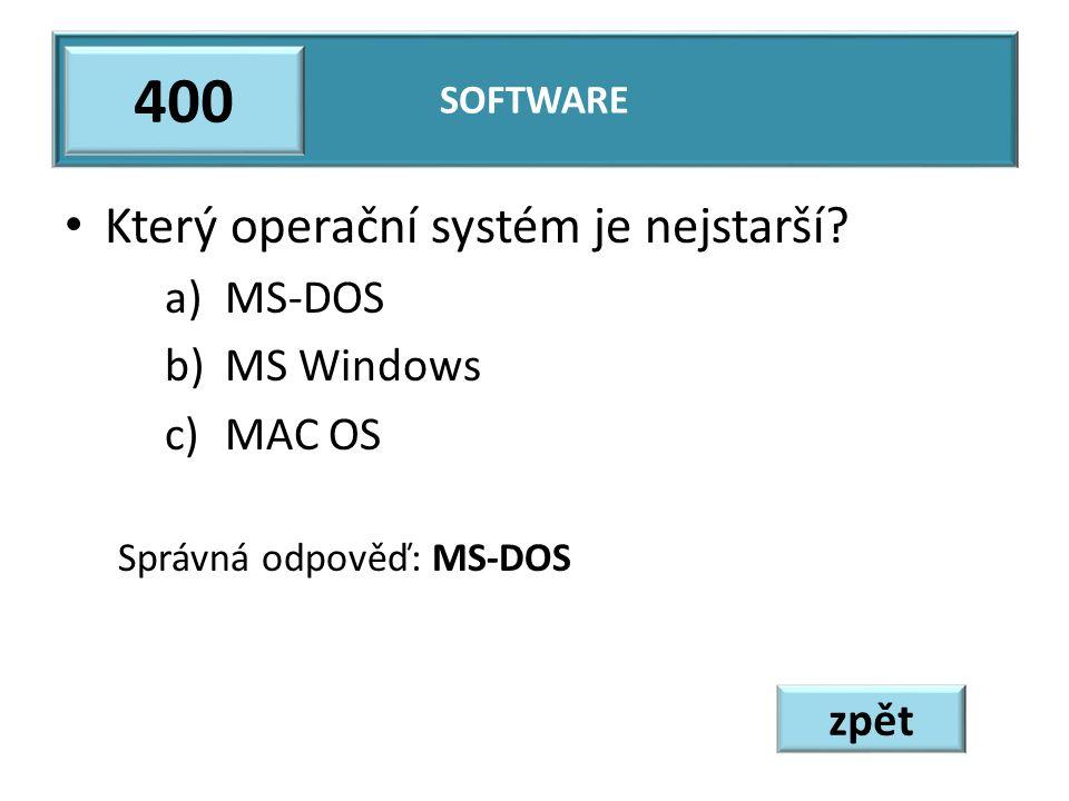 Který operační systém je nejstarší? a)MS-DOS b)MS Windows c)MAC OS Správná odpověď: MS-DOS SOFTWARE 400 zpět