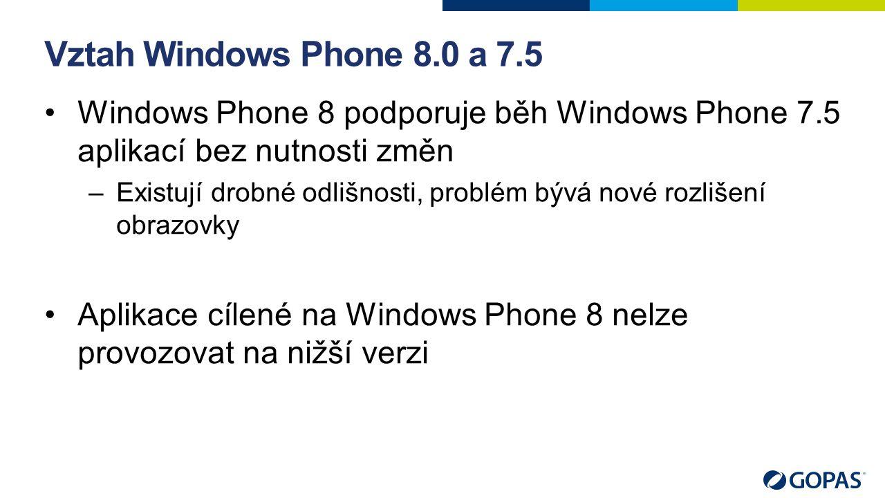 Vztah Windows Phone 8.0 a 7.5 Windows Phone 8 podporuje běh Windows Phone 7.5 aplikací bez nutnosti změn –Existují drobné odlišnosti, problém bývá nové rozlišení obrazovky Aplikace cílené na Windows Phone 8 nelze provozovat na nižší verzi