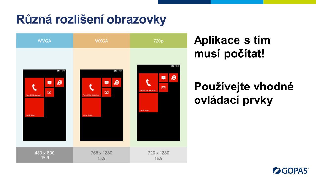 Různá rozlišení obrazovky Aplikace s tím musí počítat! Používejte vhodné ovládací prvky