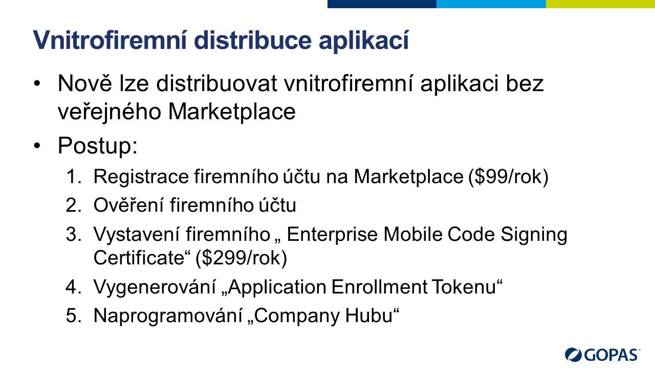 """Vnitrofiremní distribuce aplikací Nově lze distribuovat vnitrofiremní aplikaci bez veřejného Marketplace Postup: 1.Registrace firemního účtu na Marketplace ($99/rok) 2.Ověření firemního účtu 3.Vystavení firemního """" Enterprise Mobile Code Signing Certificate ($299/rok) 4.Vygenerování """"Application Enrollment Tokenu 5.Naprogramování """"Company Hubu"""
