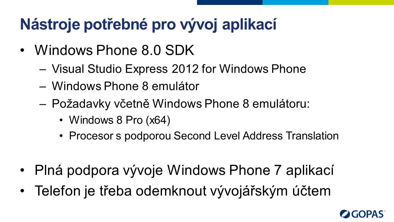 Nástroje potřebné pro vývoj aplikací Windows Phone 8.0 SDK –Visual Studio Express 2012 for Windows Phone –Windows Phone 8 emulátor –Požadavky včetně Windows Phone 8 emulátoru: Windows 8 Pro (x64) Procesor s podporou Second Level Address Translation Plná podpora vývoje Windows Phone 7 aplikací Telefon je třeba odemknout vývojářským účtem