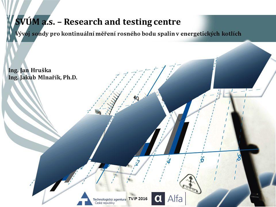 SVÚM a.s. – Research and testing centre Vývoj sondy pro kontinuální měření rosného bodu spalin v energetických kotlích Ing. Jan Hruška Ing. Jakub Mlna