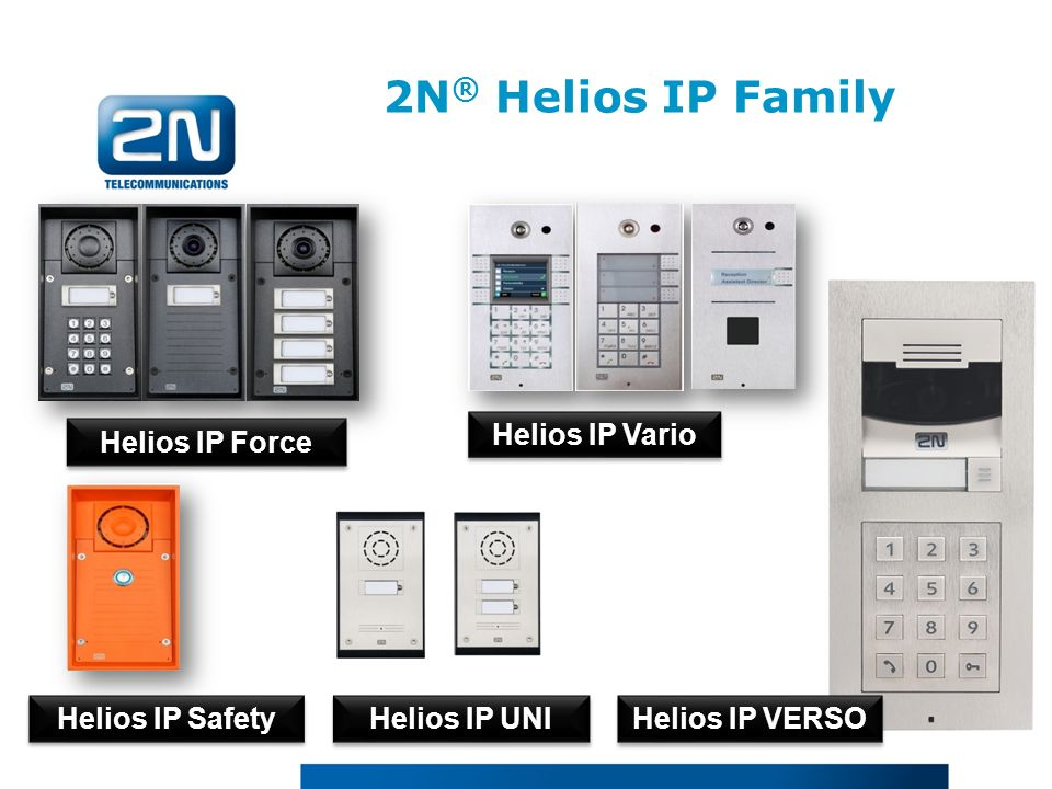 2N ® Helios IP Family Helios IP VERSO Helios IP Force Helios IP Safety Helios IP UNI Helios IP Vario