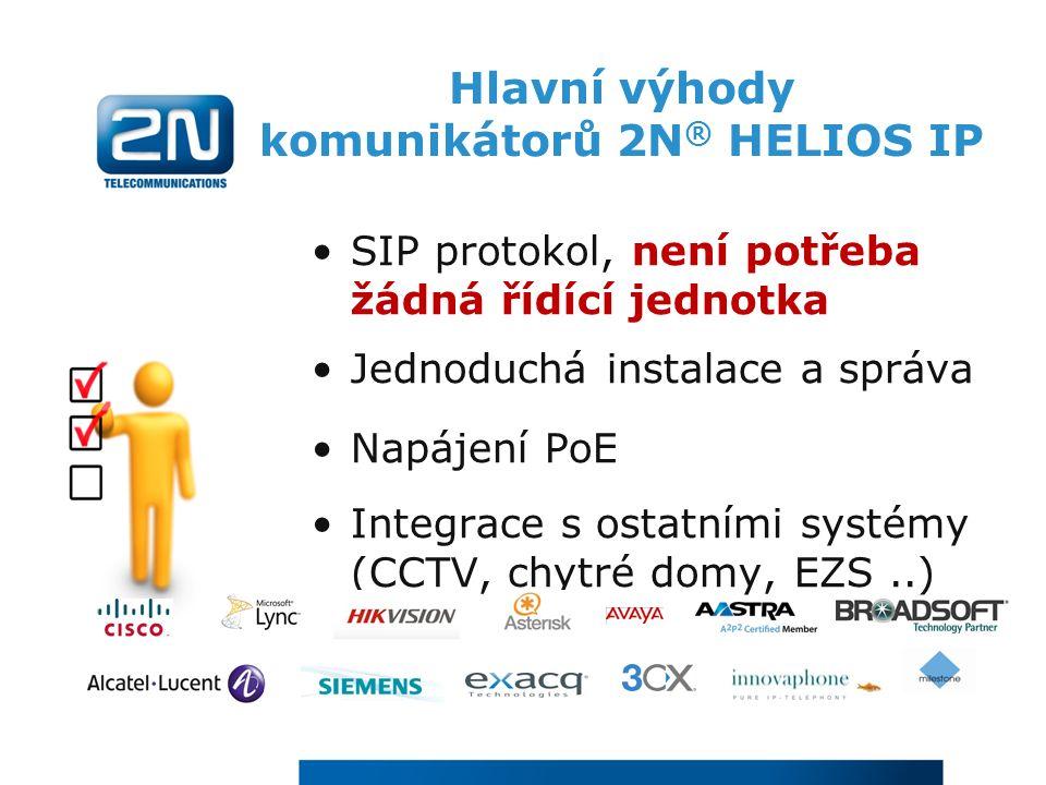Hlavní výhody komunikátorů 2N ® HELIOS IP SIP protokol, není potřeba žádná řídící jednotka Jednoduchá instalace a správa Napájení PoE Integrace s osta