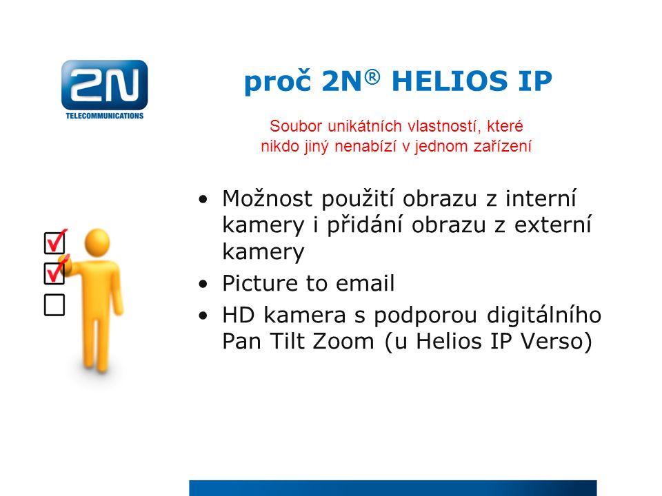 proč 2N ® HELIOS IP Možnost použití obrazu z interní kamery i přidání obrazu z externí kamery Picture to email HD kamera s podporou digitálního Pan Tilt Zoom (u Helios IP Verso) Soubor unikátních vlastností, které nikdo jiný nenabízí v jednom zařízení