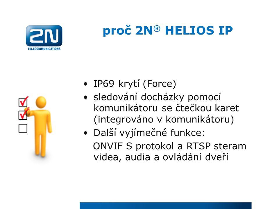proč 2N ® HELIOS IP IP69 krytí (Force) sledování docházky pomocí komunikátoru se čtečkou karet (integrováno v komunikátoru) Další vyjímečné funkce: ONVIF S protokol a RTSP steram videa, audia a ovládání dveří