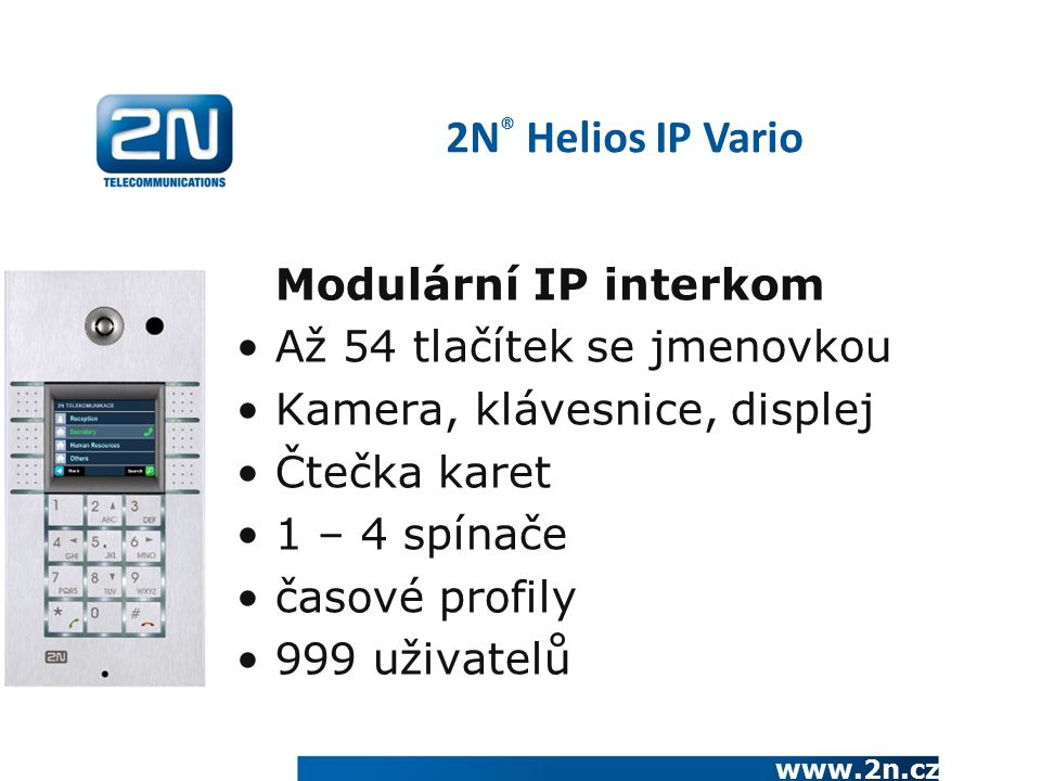 www.2n.cz Modulární IP interkom Až 54 tlačítek se jmenovkou Kamera, klávesnice, displej Čtečka karet 1 – 4 spínače časové profily 999 uživatelů 2N ® H