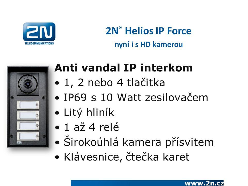 www.2n.cz Anti vandal IP interkom 1, 2 nebo 4 tlačitka IP69 s 10 Watt zesilovačem Litý hliník 1 až 4 relé Širokoúhlá kamera přísvitem Klávesnice, čtečka karet 2N ® Helios IP Force nyní i s HD kamerou