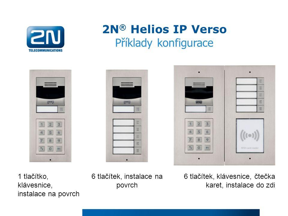 1 tlačítko, klávesnice, instalace na povrch 6 tlačítek, instalace na povrch 6 tlačítek, klávesnice, čtečka karet, instalace do zdi 2N ® Helios IP Verso Příklady konfigurace