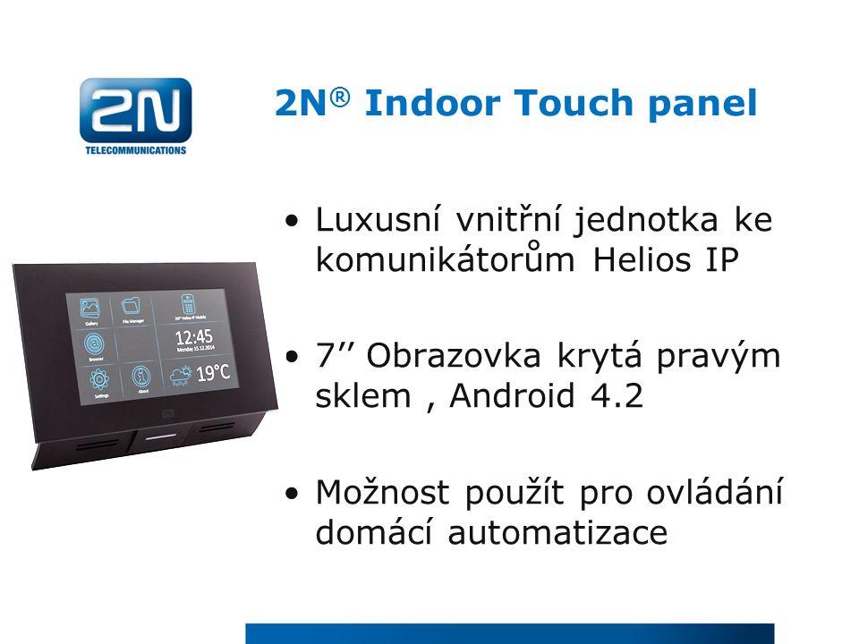 2N ® Indoor Touch panel Luxusní vnitřní jednotka ke komunikátorům Helios IP 7'' Obrazovka krytá pravým sklem, Android 4.2 Možnost použít pro ovládání domácí automatizace