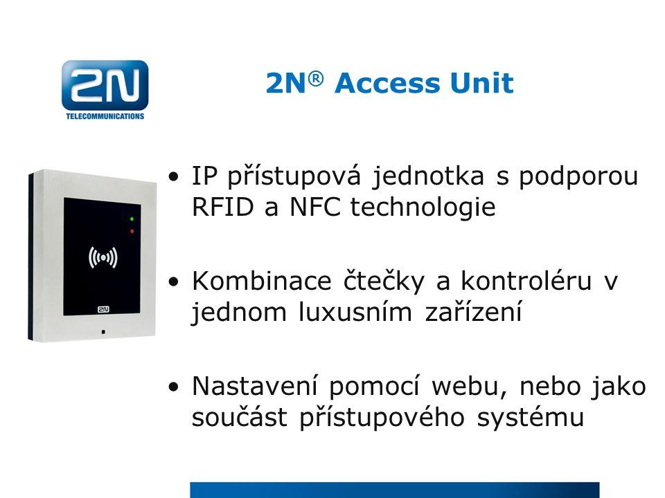 IP přístupová jednotka s podporou RFID a NFC technologie Kombinace čtečky a kontroléru v jednom luxusním zařízení Nastavení pomocí webu, nebo jako součást přístupového systému 2N ® Access Unit