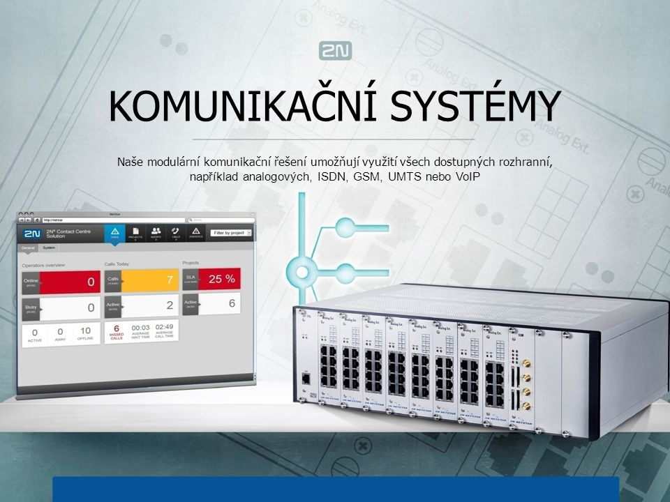 KOMUNIKAČNÍ SYSTÉMY Naše modulární komunikační řešení umožňují využití všech dostupných rozhranní, například analogových, ISDN, GSM, UMTS nebo VoIP