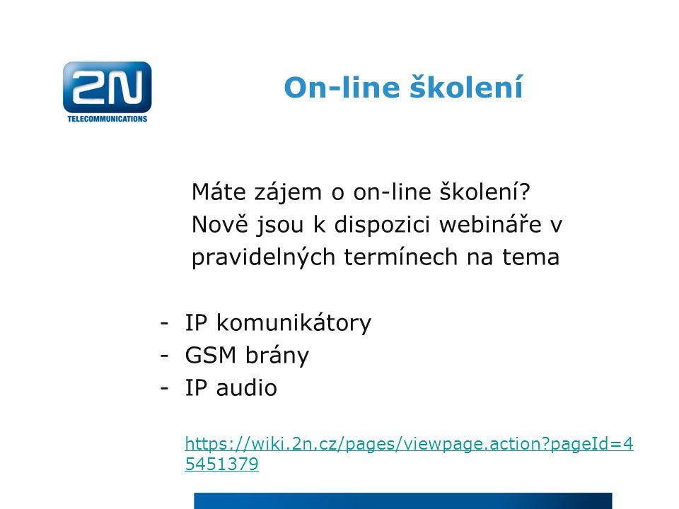 On-line školení Máte zájem o on-line školení? Nově jsou k dispozici webináře v pravidelných termínech na tema -IP komunikátory -GSM brány -IP audio ht