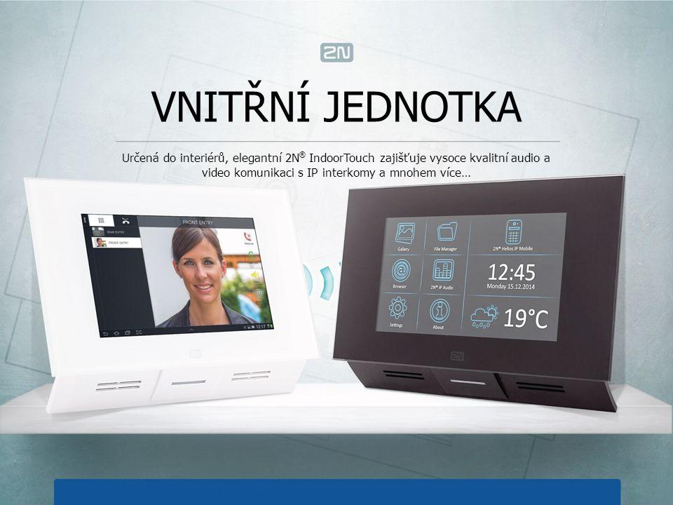 VNITŘNÍ JEDNOTKA Určená do interiérů, elegantní 2N ® IndoorTouch zajišťuje vysoce kvalitní audio a video komunikaci s IP interkomy a mnohem více…