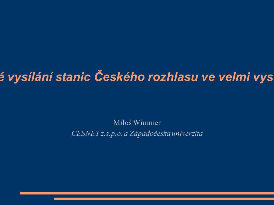 Internetové vysílání stanic Českého rozhlasu ve velmi vysoké kvalitě Miloš Wimmer CESNET z.s.p.o.