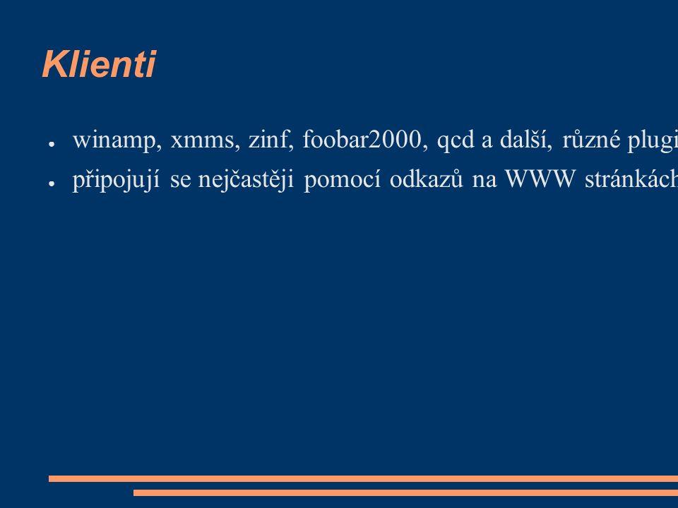 Klienti ● winamp, xmms, zinf, foobar2000, qcd a další, různé pluginy ● připojují se nejčastěji pomocí odkazů na WWW stránkách (živé vysílání Českého rozhlasu, indexové servery internetových rádií, …)