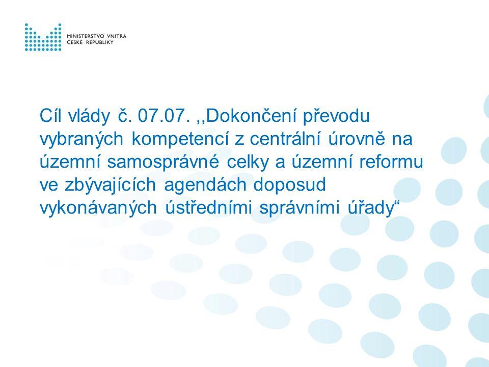 Cíl vlády č. 07.07.,,Dokončení převodu vybraných kompetencí z centrální úrovně na územní samosprávné celky a územní reformu ve zbývajících agendách do