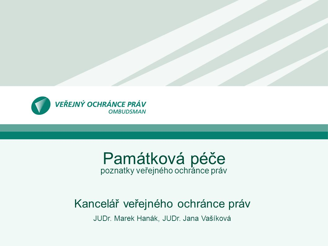 www.ochrance.cz 12 Památková péče Vzájemný vztah OSPP a StÚ:  OSPP – je dotčeným orgánem v řízeních dle SZ (§ 4 SZ, § 11 PZ)  vydává závazná stanoviska  koordinované závazné stanovisko NSS, Rozšířený senát: č.j.: 2 As 75/2009-113 ze dne 23.
