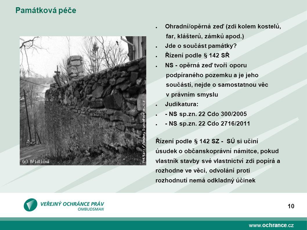 www.ochrance.cz 10 Památková péče ● Ohradní/opěrná zeď (zdi kolem kostelů, far, klášterů, zámků apod.) ● Jde o součást památky? ● Řízení podle § 142 S