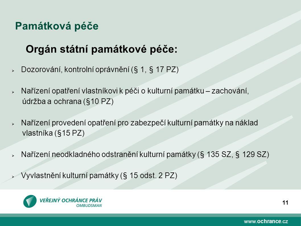 www.ochrance.cz 11 Památková péče Orgán státní památkové péče:  Dozorování, kontrolní oprávnění (§ 1, § 17 PZ)  Nařízení opatření vlastníkovi k péči
