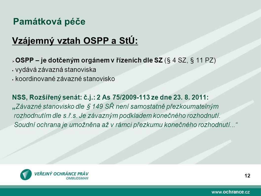 www.ochrance.cz 12 Památková péče Vzájemný vztah OSPP a StÚ:  OSPP – je dotčeným orgánem v řízeních dle SZ (§ 4 SZ, § 11 PZ)  vydává závazná stanovi