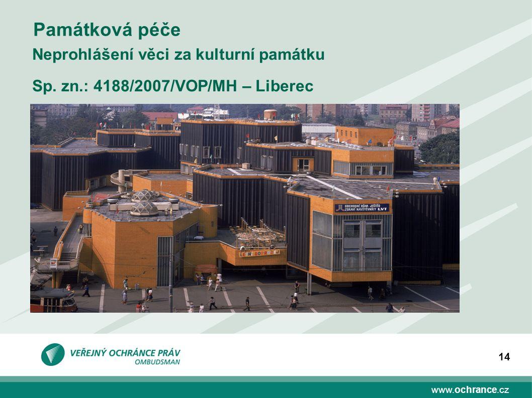 www.ochrance.cz 14 Památková péče Neprohlášení věci za kulturní památku Sp. zn.: 4188/2007/VOP/MH – Liberec