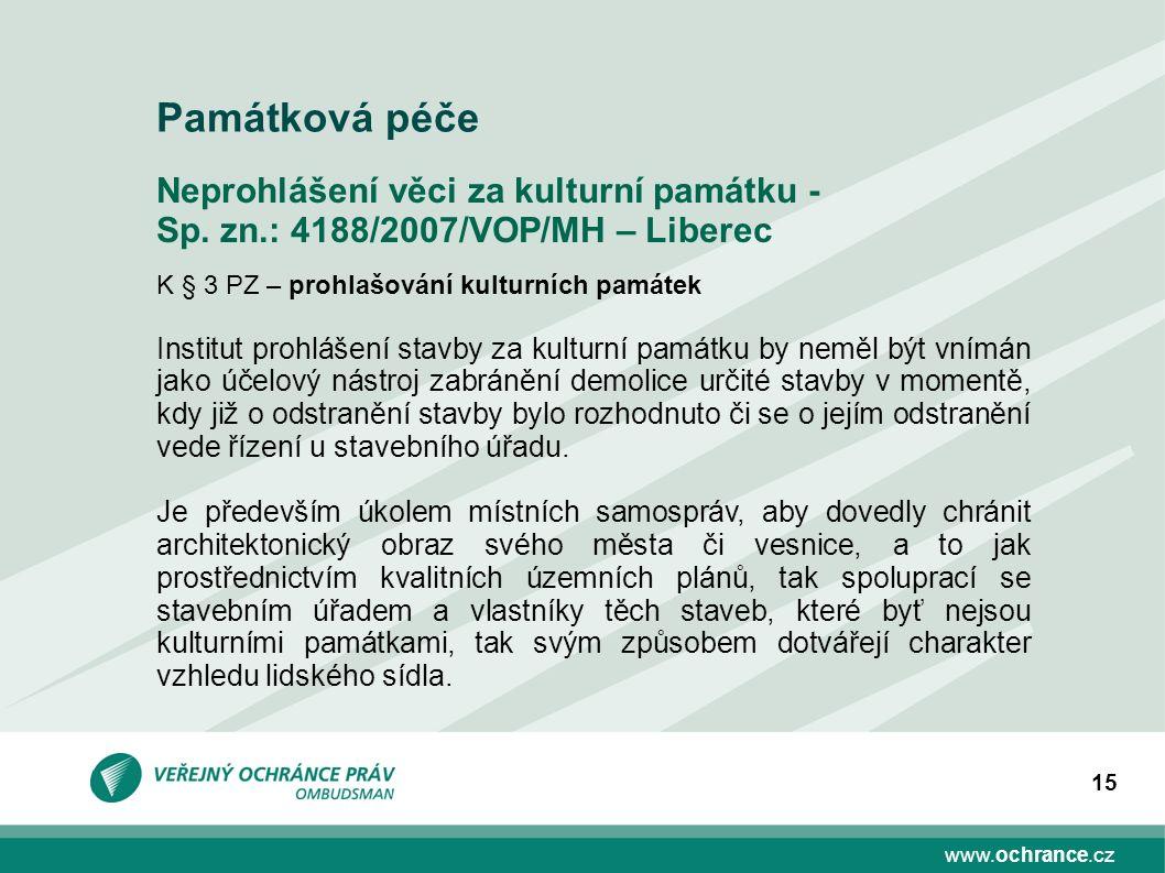 www.ochrance.cz 15 Neprohlášení věci za kulturní památku - Sp. zn.: 4188/2007/VOP/MH – Liberec K § 3 PZ – prohlašování kulturních památek Institut pro