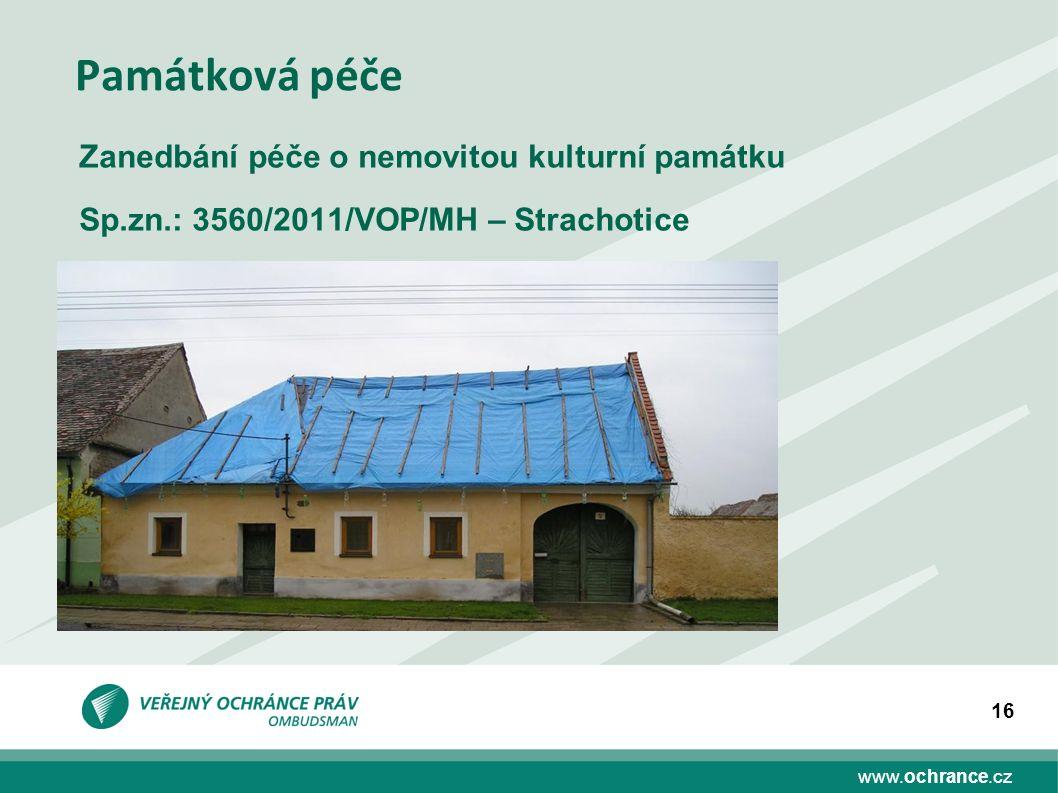 www.ochrance.cz 16 Památková péče Zanedbání péče o nemovitou kulturní památku Sp.zn.: 3560/2011/VOP/MH – Strachotice