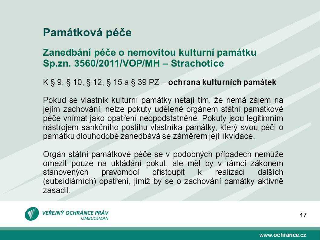 www.ochrance.cz 17 Zanedbání péče o nemovitou kulturní památku Sp.zn. 3560/2011/VOP/MH – Strachotice K § 9, § 10, § 12, § 15 a § 39 PZ – ochrana kultu