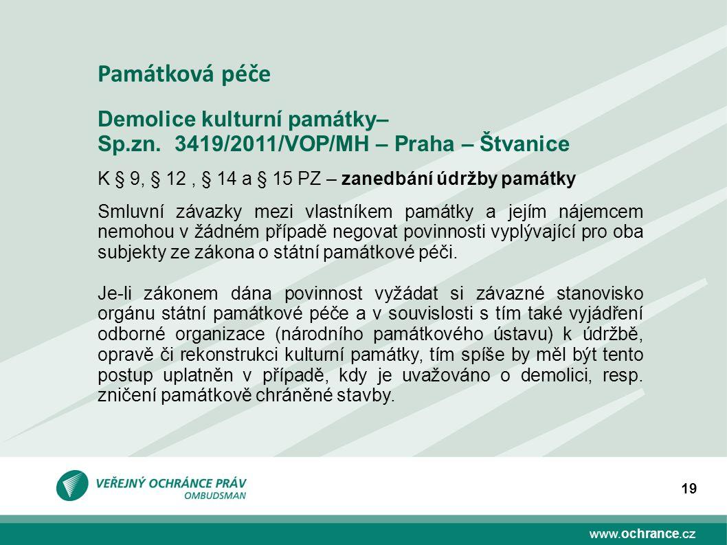 www.ochrance.cz 19 Demolice kulturní památky– Sp.zn. 3419/2011/VOP/MH – Praha – Štvanice K § 9, § 12, § 14 a § 15 PZ – zanedbání údržby památky Smluvn