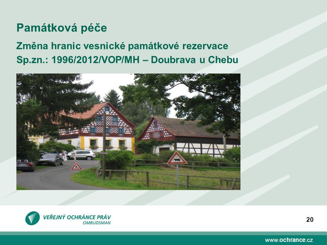 www.ochrance.cz 20 Památková péče Změna hranic vesnické památkové rezervace Sp.zn.: 1996/2012/VOP/MH – Doubrava u Chebu